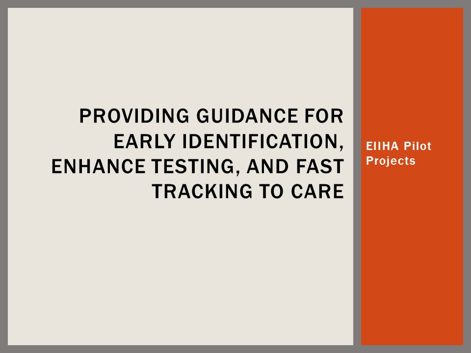 EIIHA Pilot Projects PROVIDING GUIDANCE FOR EARLY IDENTIFICATION, ENHANCE TESTING, AND FAST TRACKING TO CARE
