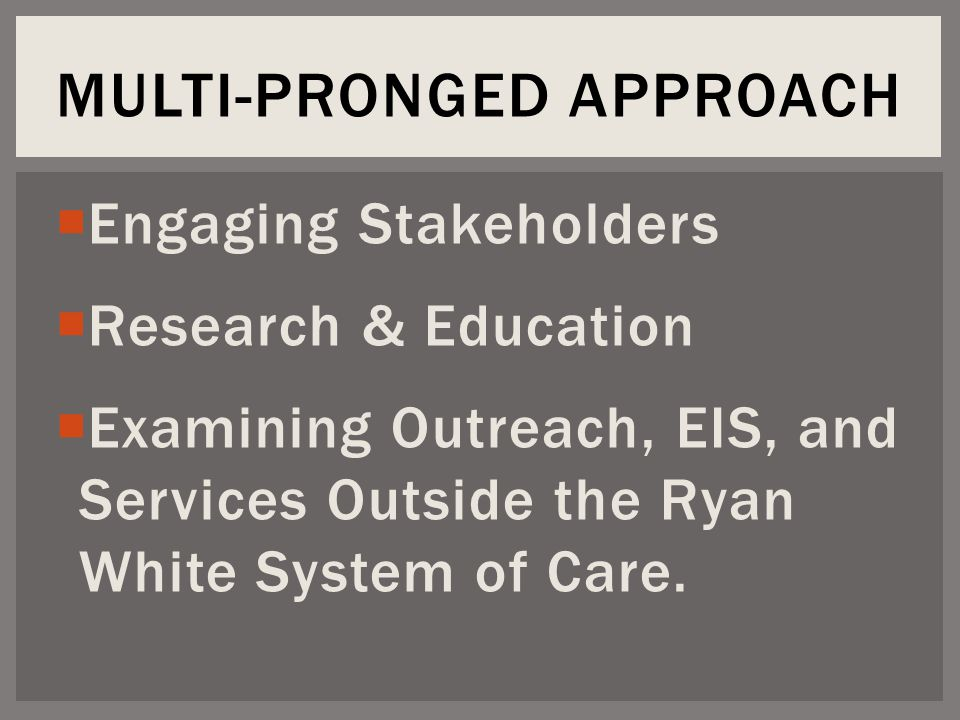  Engaging Stakeholders  Research & Education  Examining Outreach, EIS, and Services Outside the Ryan White System of Care.