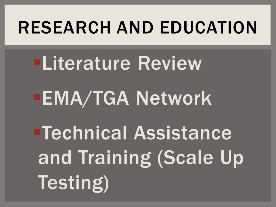  Literature Review  EMA/TGA Network  Technical Assistance and Training (Scale Up Testing) RESEARCH AND EDUCATION