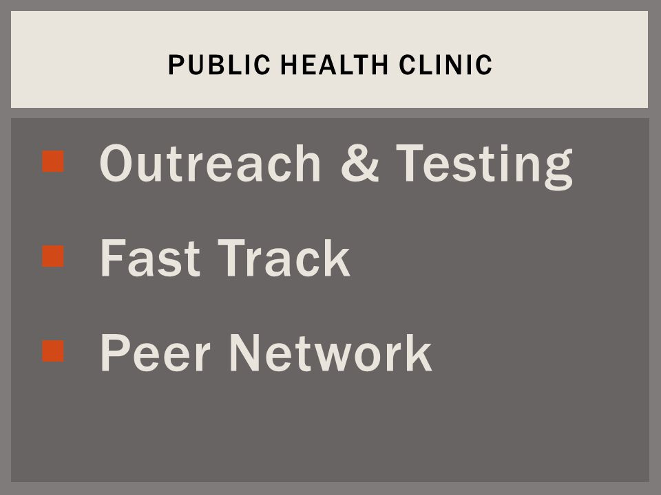  Outreach & Testing  Fast Track  Peer Network PUBLIC HEALTH CLINIC