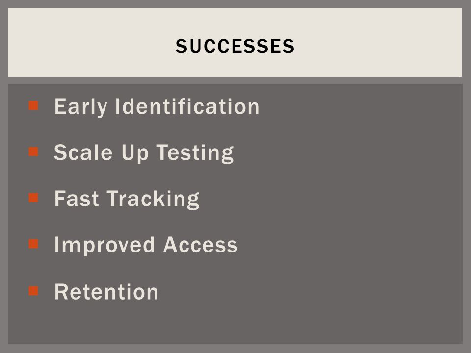  Early Identification  Scale Up Testing  Fast Tracking  Improved Access  Retention SUCCESSES
