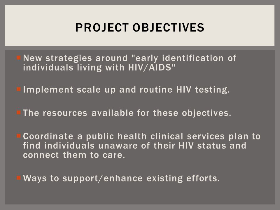  New strategies around early identification of individuals living with HIV/AIDS  Implement scale up and routine HIV testing.