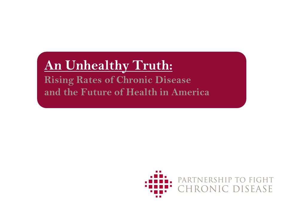 An Unhealthy Truth: Rising Rates of Chronic Disease and the Future of Health in America
