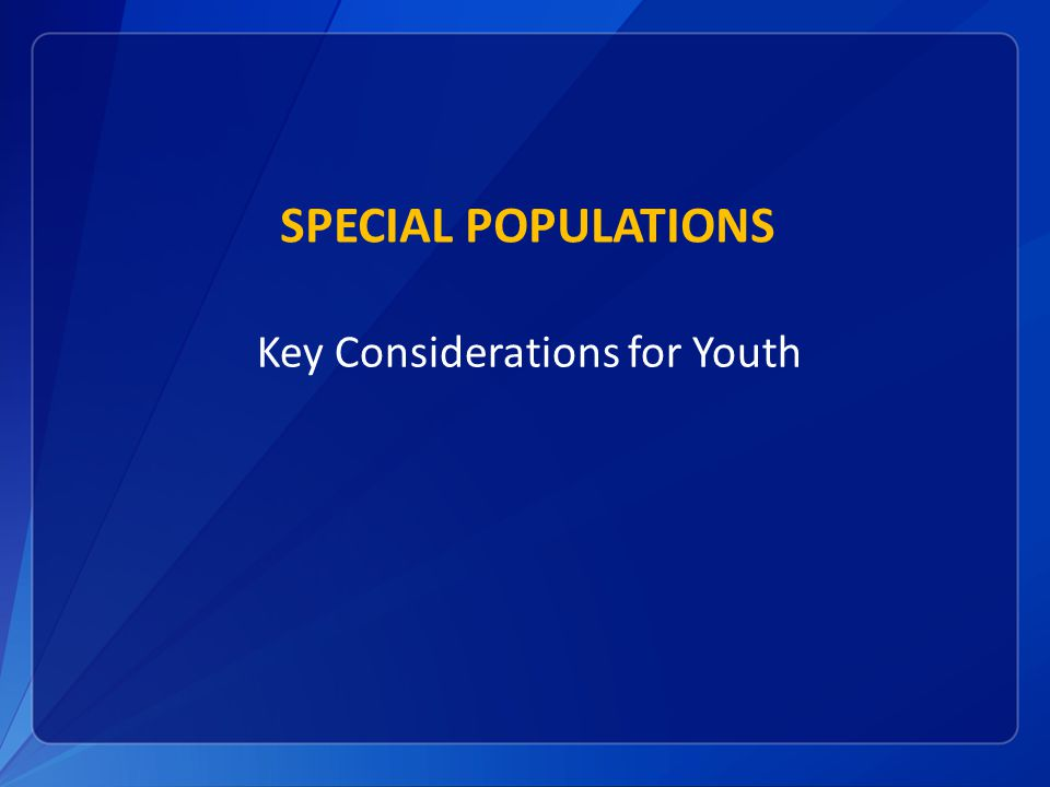 SPECIAL POPULATIONS Key Considerations for Youth