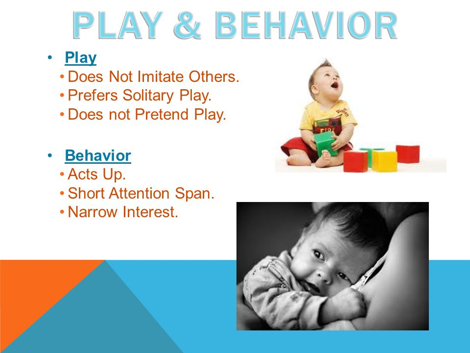 Play Does Not Imitate Others. Prefers Solitary Play.