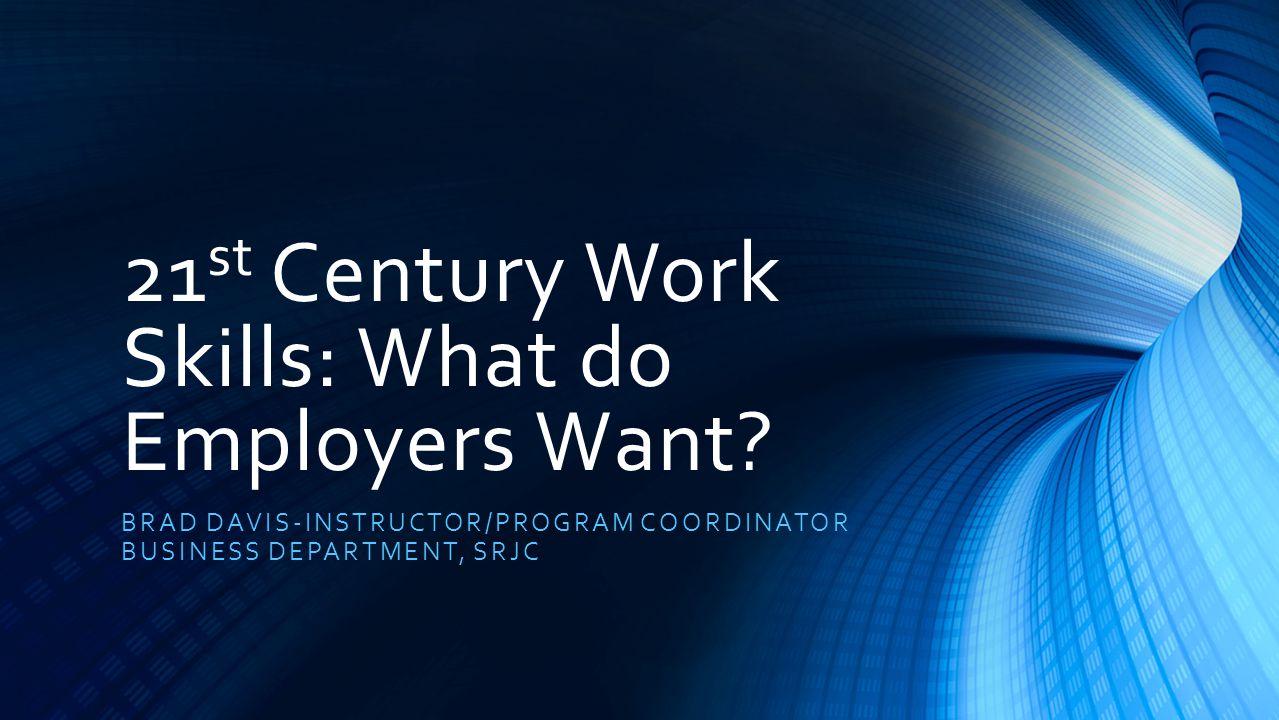 21 st Century Work Skills: What do Employers Want? BRAD