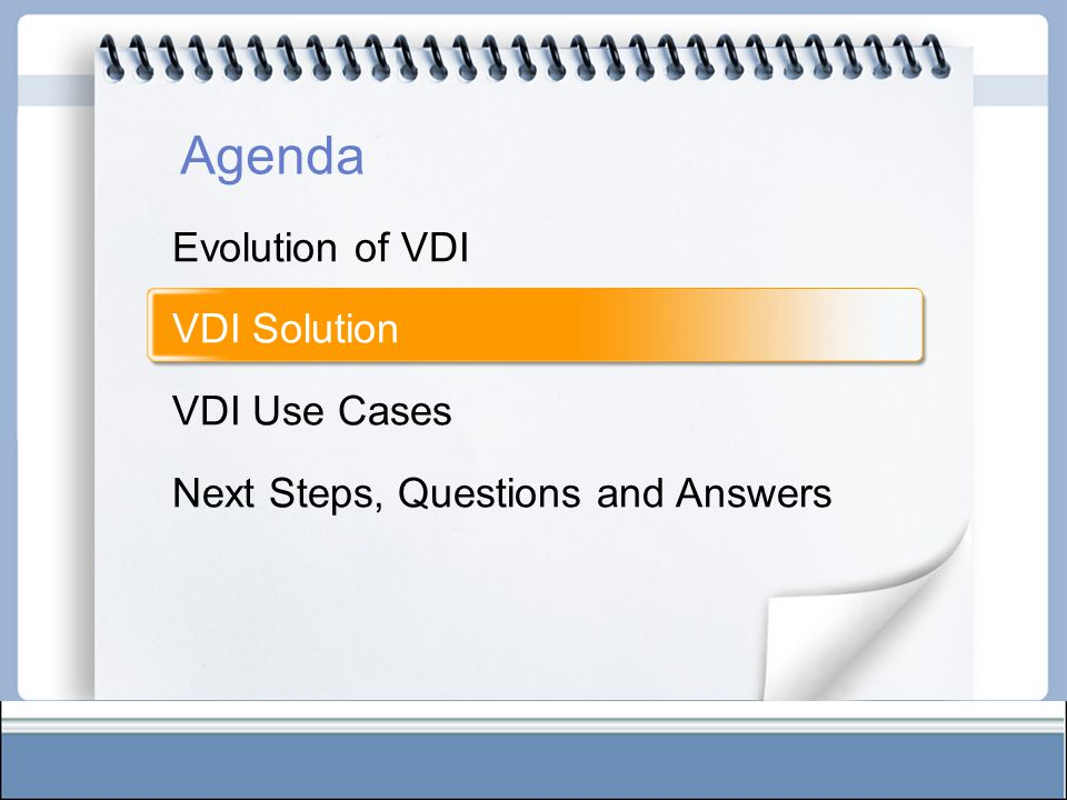 Evolution of VDI VDI Solution VDI Use Cases Next Steps, Questions and Answers Agenda