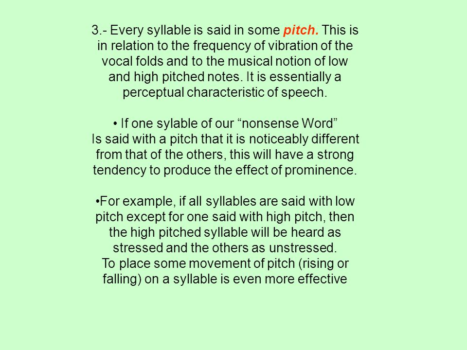 3.- Every syllable is said in some pitch.