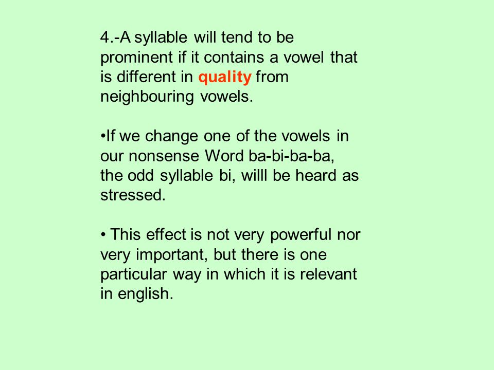 4.-A syllable will tend to be prominent if it contains a vowel that is different in quality from neighbouring vowels.