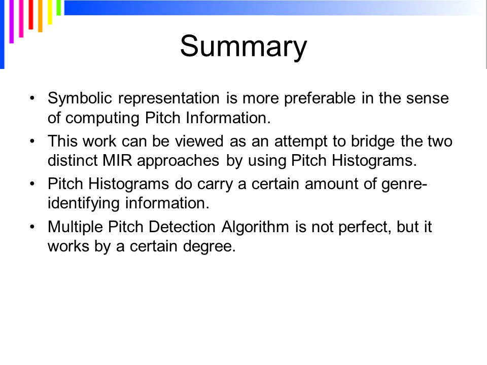 Summary Symbolic representation is more preferable in the sense of computing Pitch Information.