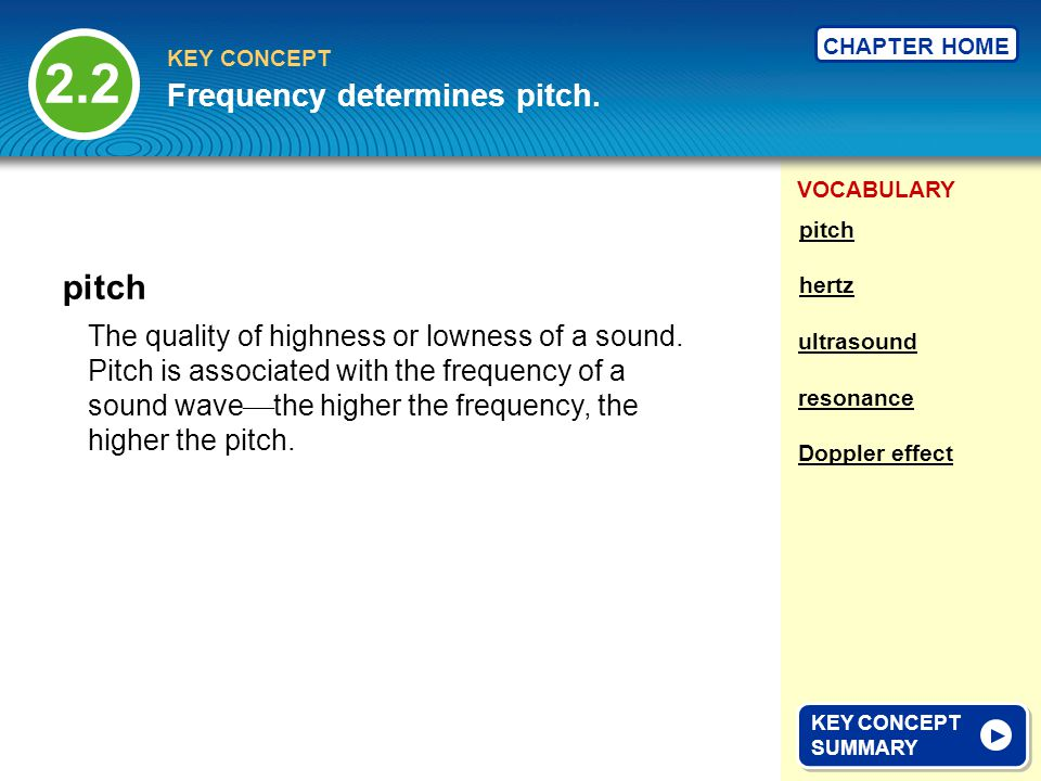 VOCABULARY KEY CONCEPT CHAPTER HOME The quality of highness or lowness of a sound.
