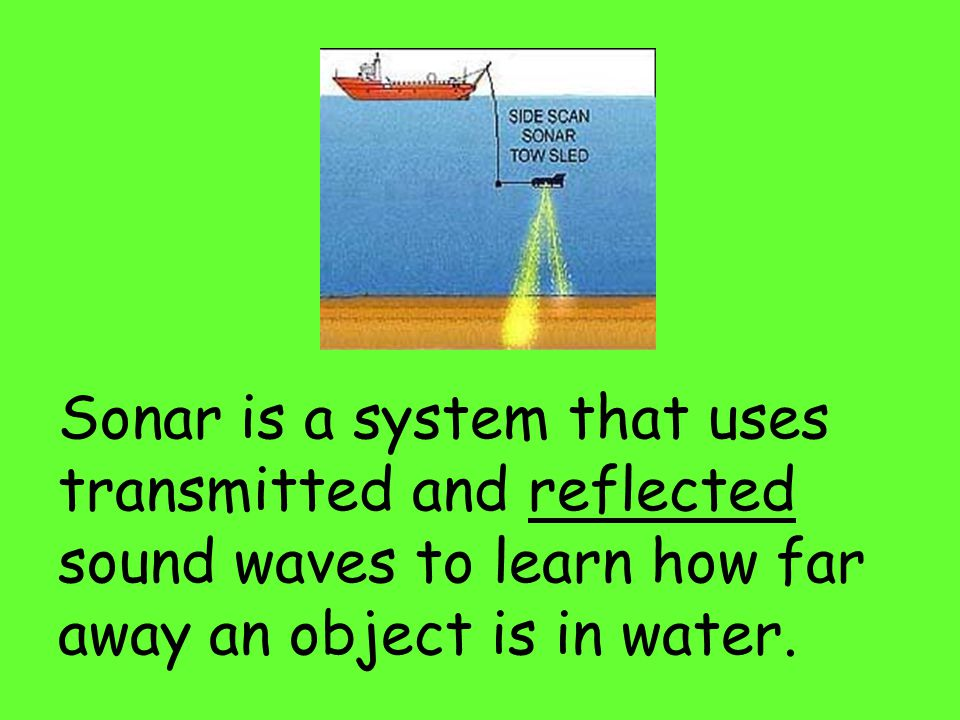 Submarines use sonar to measure their depth in the ocean. Click Below for Video Clip