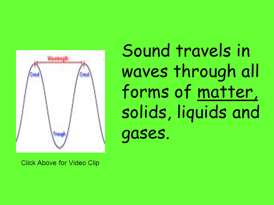 Sound is a form of energy that is created by vibrations passing through matter.