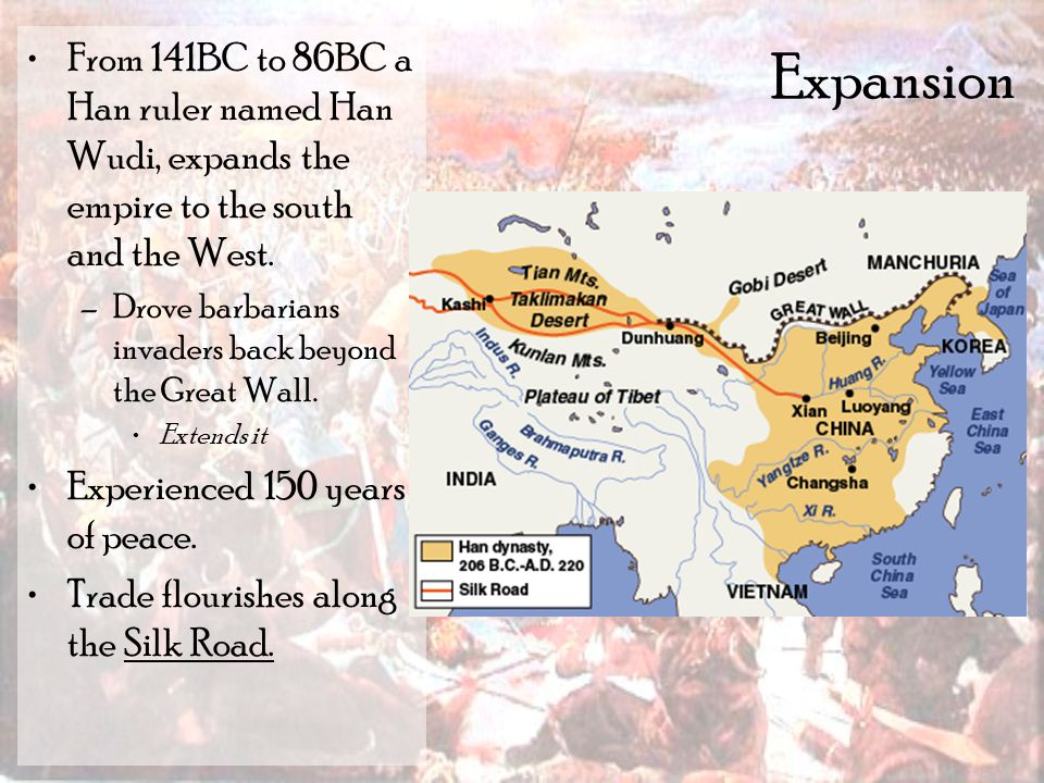 Expansion From 141BC to 86BC a Han ruler named Han Wudi, expands the empire to the south and the West.