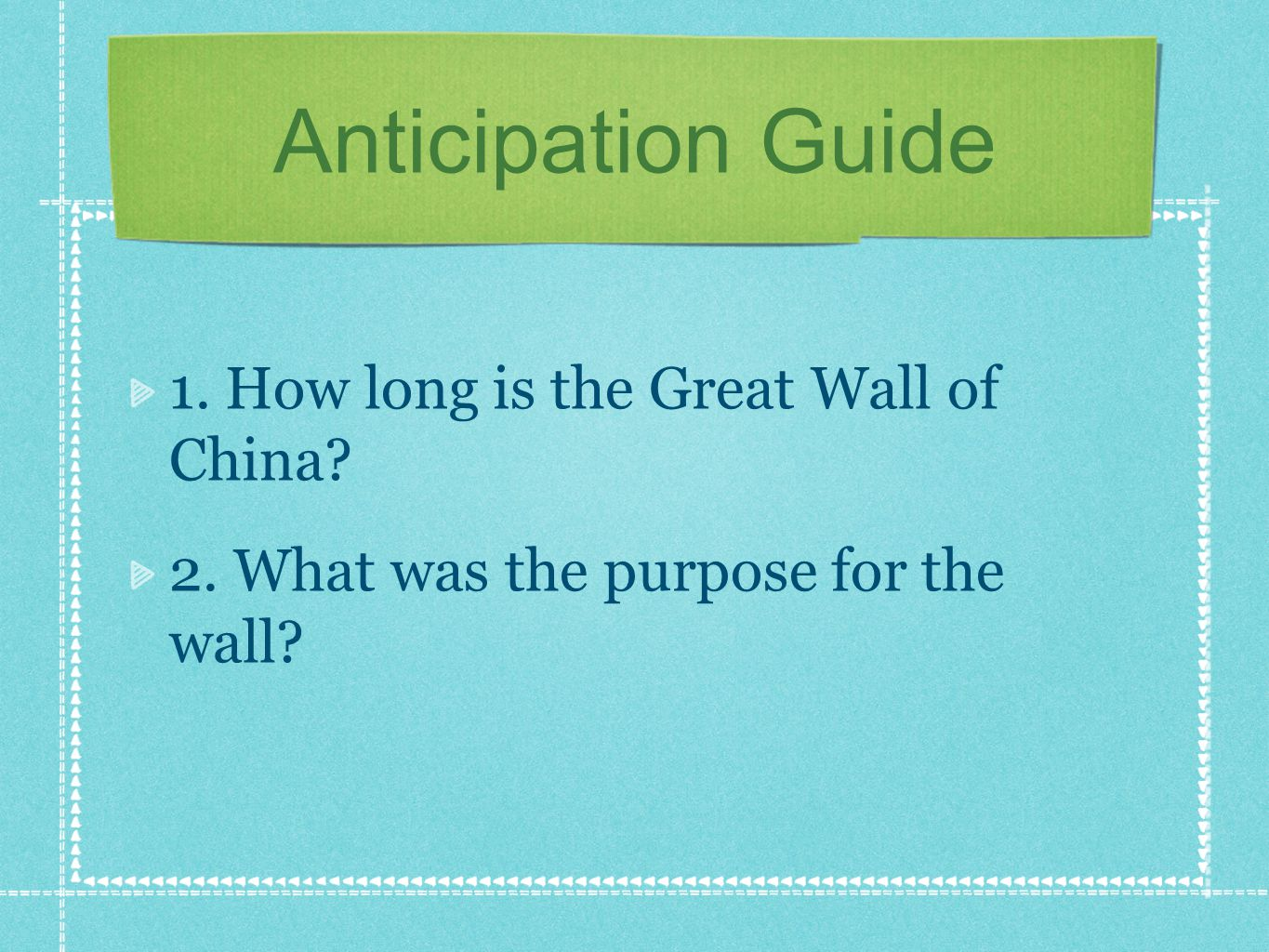 Anticipation Guide 1. How long is the Great Wall of China 2. What was the purpose for the wall