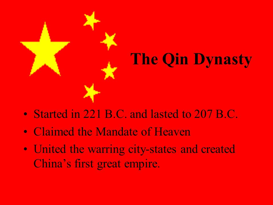 The Qin Dynasty Started in 221 B.C. and lasted to 207 B.C.