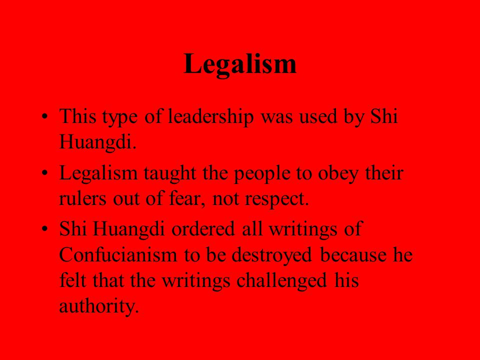 Legalism This type of leadership was used by Shi Huangdi.