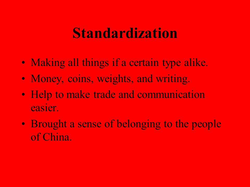 Standardization Making all things if a certain type alike.