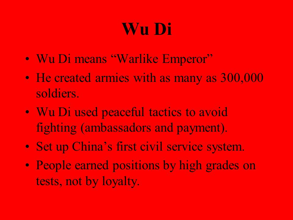 Wu Di Wu Di means Warlike Emperor He created armies with as many as 300,000 soldiers.