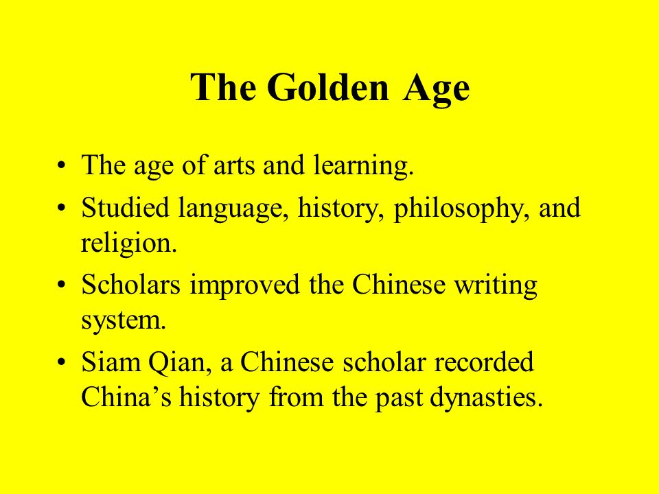 The Golden Age The age of arts and learning. Studied language, history, philosophy, and religion.