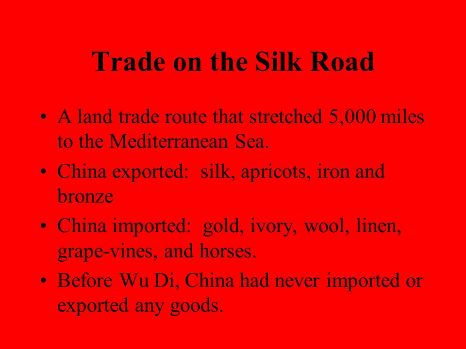 Trade on the Silk Road A land trade route that stretched 5,000 miles to the Mediterranean Sea.