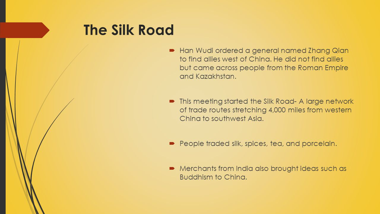 The Silk Road  Han Wudi ordered a general named Zhang Qian to find allies west of China.