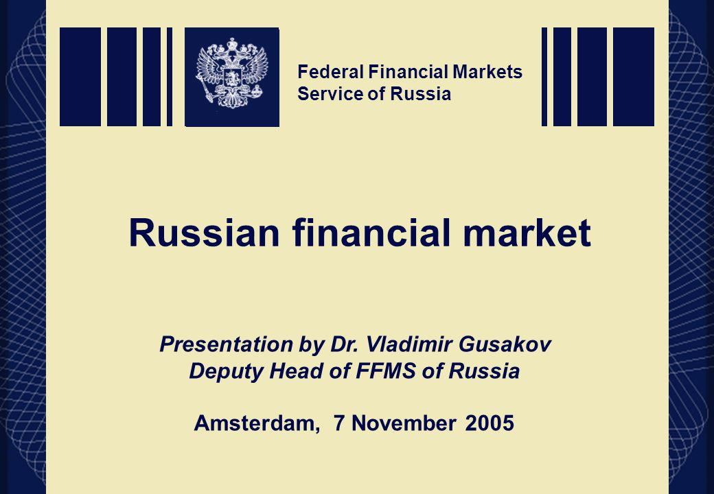 Federal Financial Markets Service of Russia Russian financial market Federal Financial Markets Service of Russia Presentation by Dr.