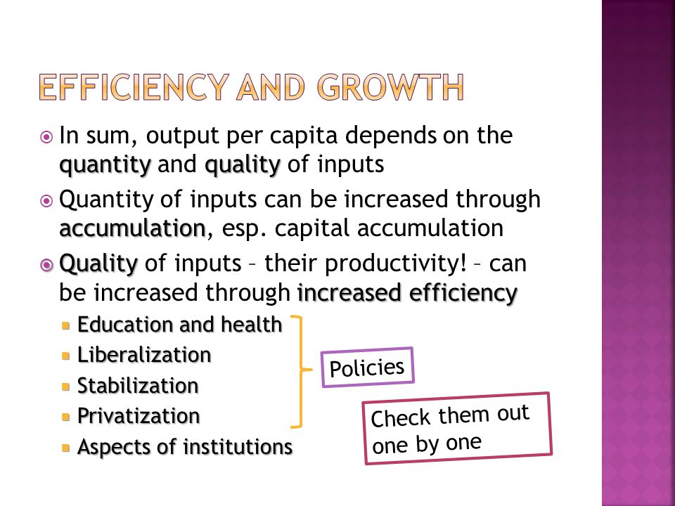 quantityquality  In sum, output per capita depends on the quantity and quality of inputs accumulation  Quantity of inputs can be increased through accumulation, esp.