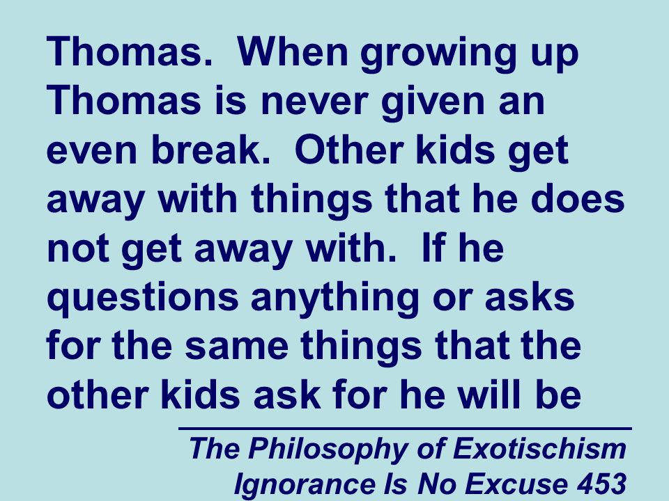 The Philosophy of Exotischism Ignorance Is No Excuse 453 Thomas.