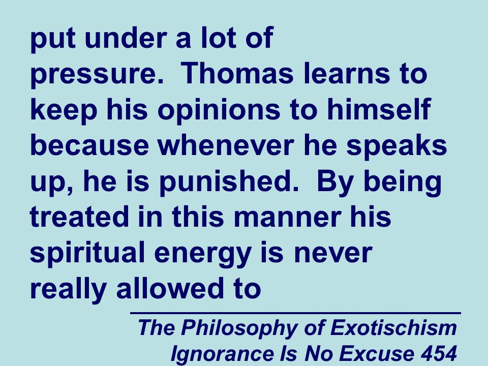 The Philosophy of Exotischism Ignorance Is No Excuse 454 put under a lot of pressure.