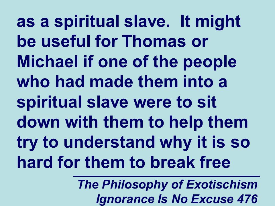 The Philosophy of Exotischism Ignorance Is No Excuse 476 as a spiritual slave.
