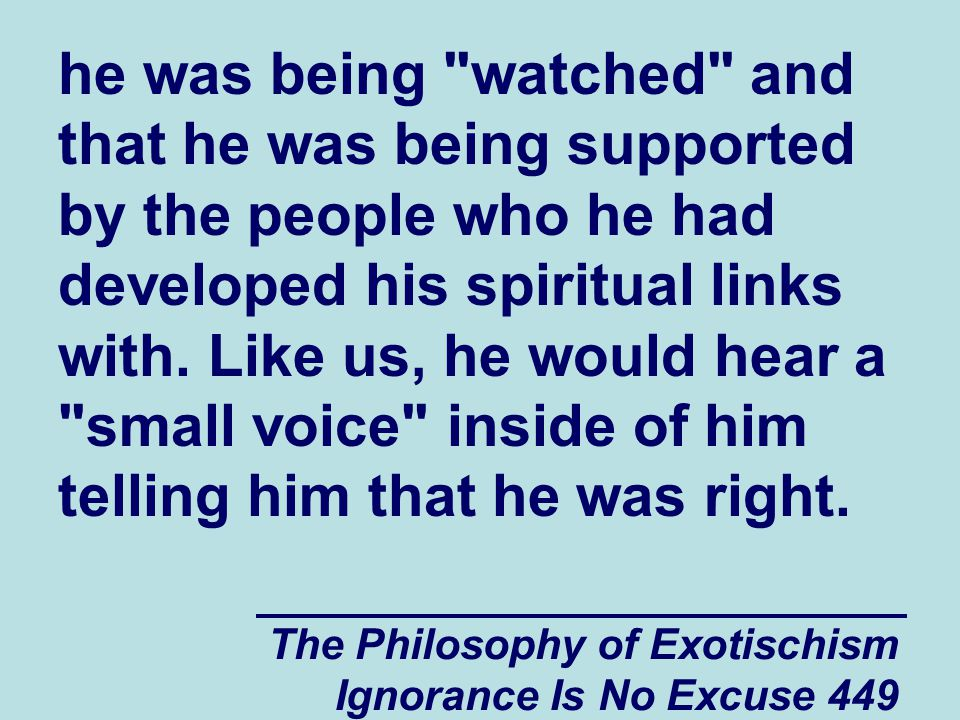 The Philosophy of Exotischism Ignorance Is No Excuse 449 he was being watched and that he was being supported by the people who he had developed his spiritual links with.