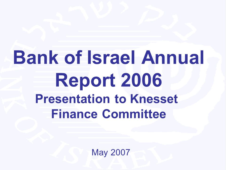 Bank of Israel Annual Report 2006 Presentation to Knesset Finance Committee May 2007