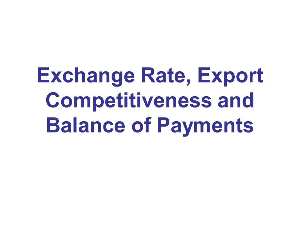 Exchange Rate, Export Competitiveness and Balance of Payments