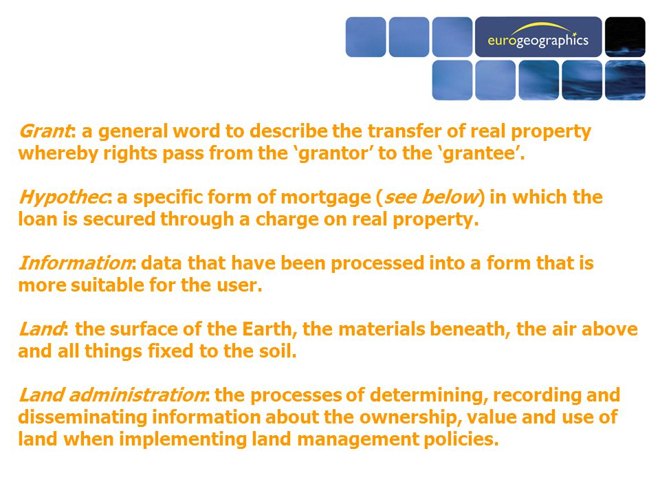 Grant: a general word to describe the transfer of real property whereby rights pass from the 'grantor' to the 'grantee'.