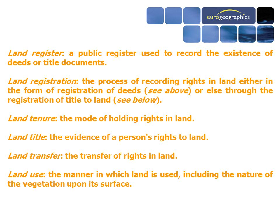 Land register: a public register used to record the existence of deeds or title documents.