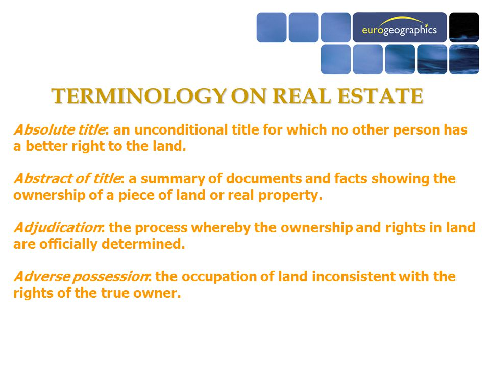 TERMINOLOGY ON REAL ESTATE Absolute title: an unconditional title for which no other person has a better right to the land.