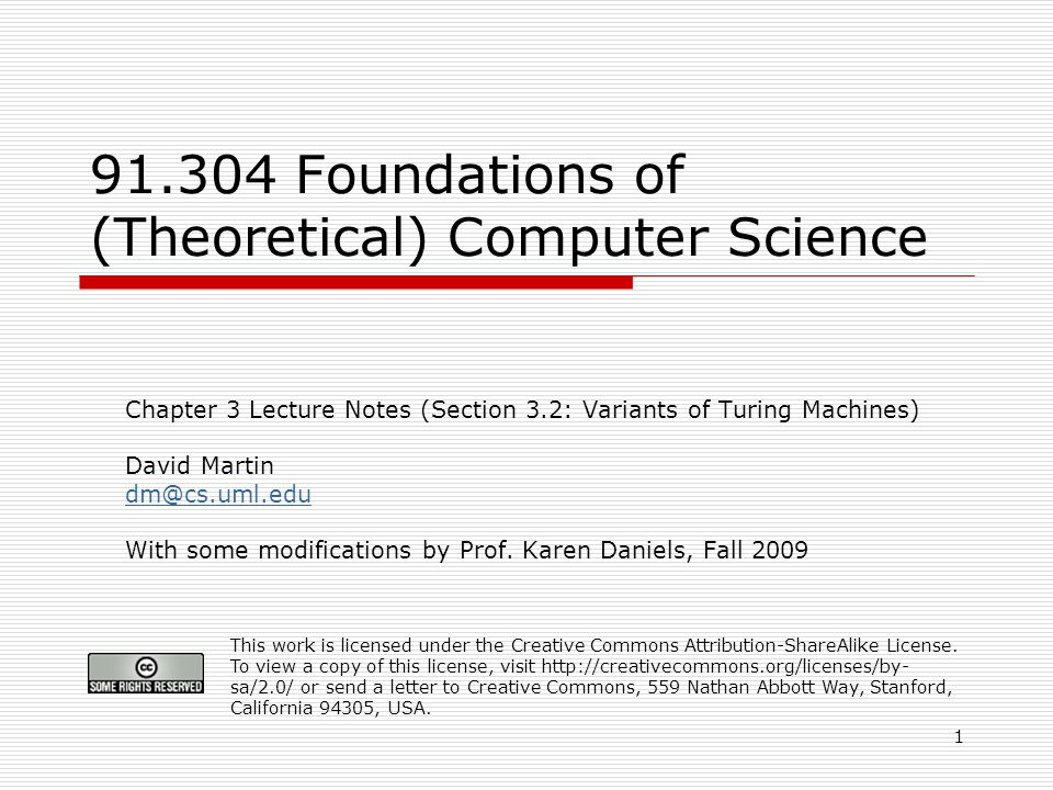 Foundations of (Theoretical) Computer Science Chapter 3 Lecture Notes (Section 3.2: Variants of Turing Machines) David Martin With some modifications by Prof.