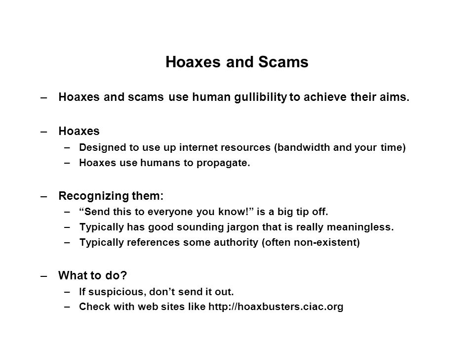 Hoaxes and Scams –Hoaxes and scams use human gullibility to achieve their aims.