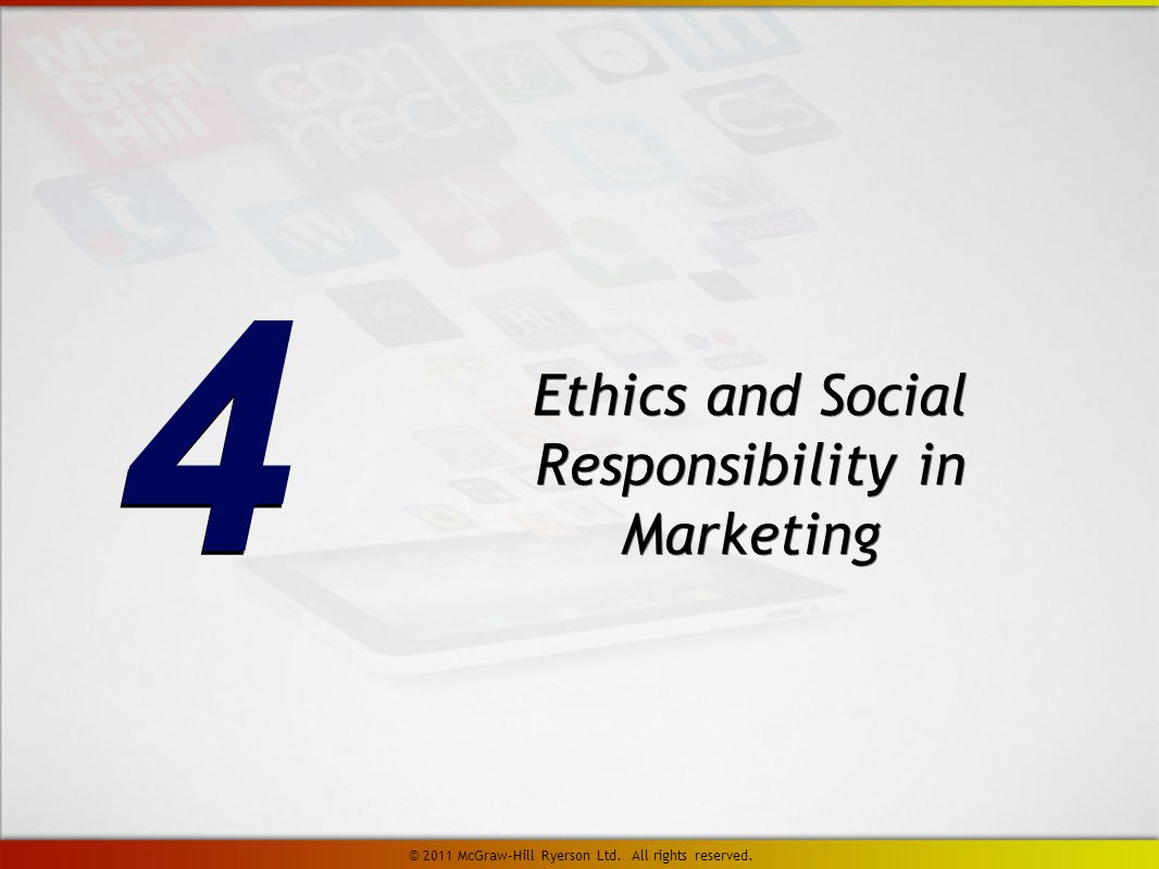 Ethics and Social Responsibility in Marketing 4 4 © 2011 McGraw-Hill Ryerson Ltd.