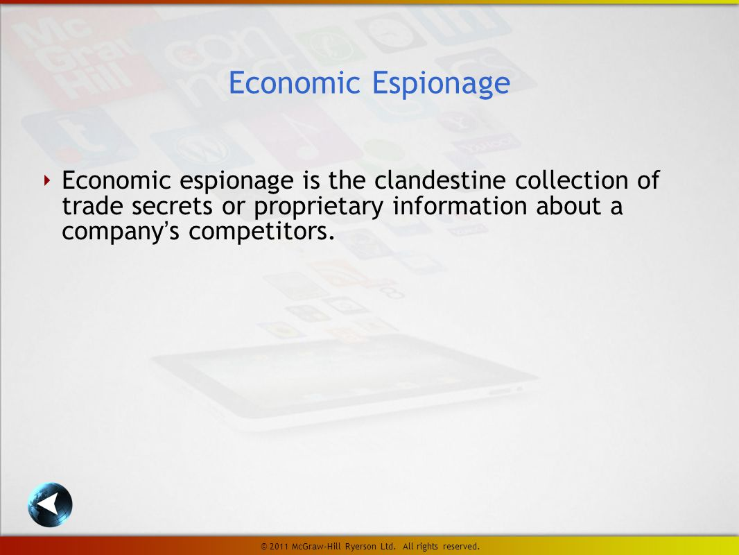 ‣ Economic espionage is the clandestine collection of trade secrets or proprietary information about a company's competitors.