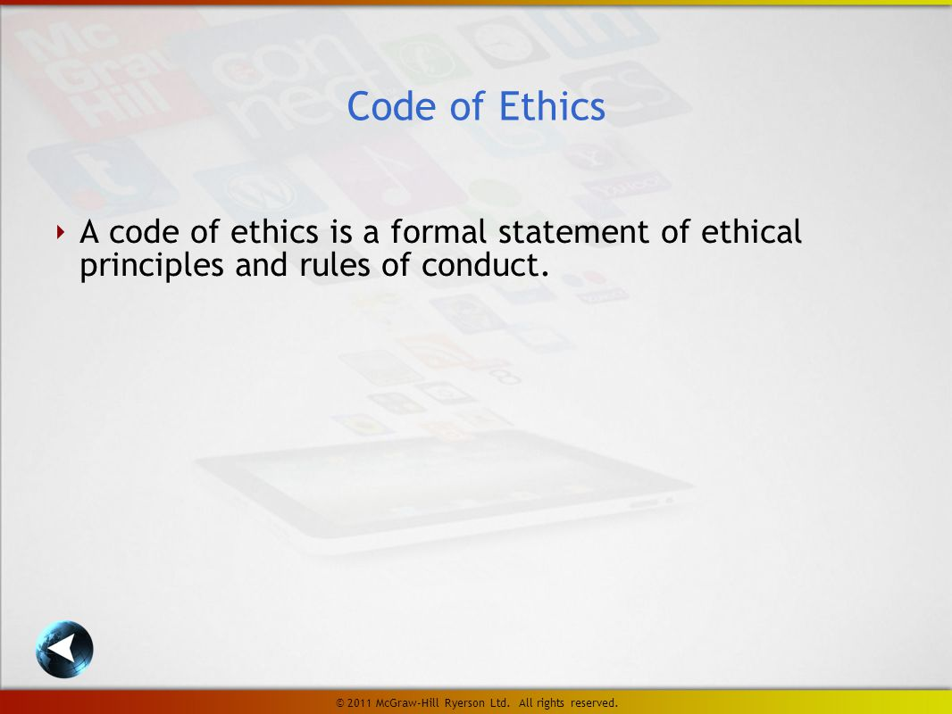 ‣ A code of ethics is a formal statement of ethical principles and rules of conduct.