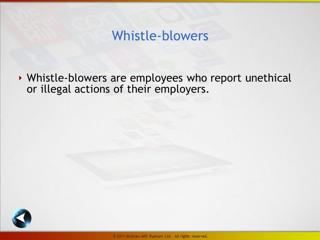 ‣ Whistle-blowers are employees who report unethical or illegal actions of their employers.