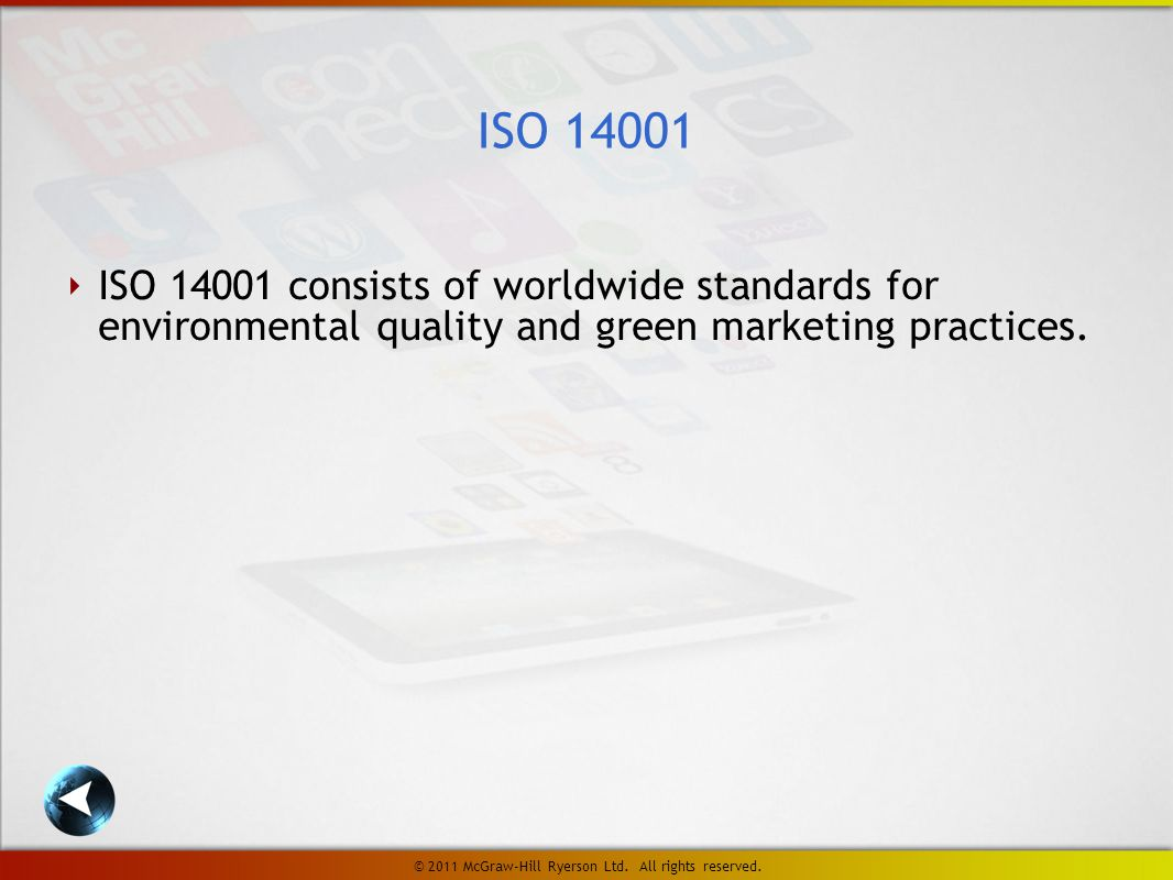 ‣ ISO consists of worldwide standards for environmental quality and green marketing practices.