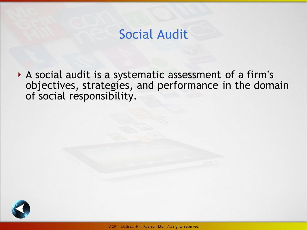 ‣ A social audit is a systematic assessment of a firm's objectives, strategies, and performance in the domain of social responsibility.