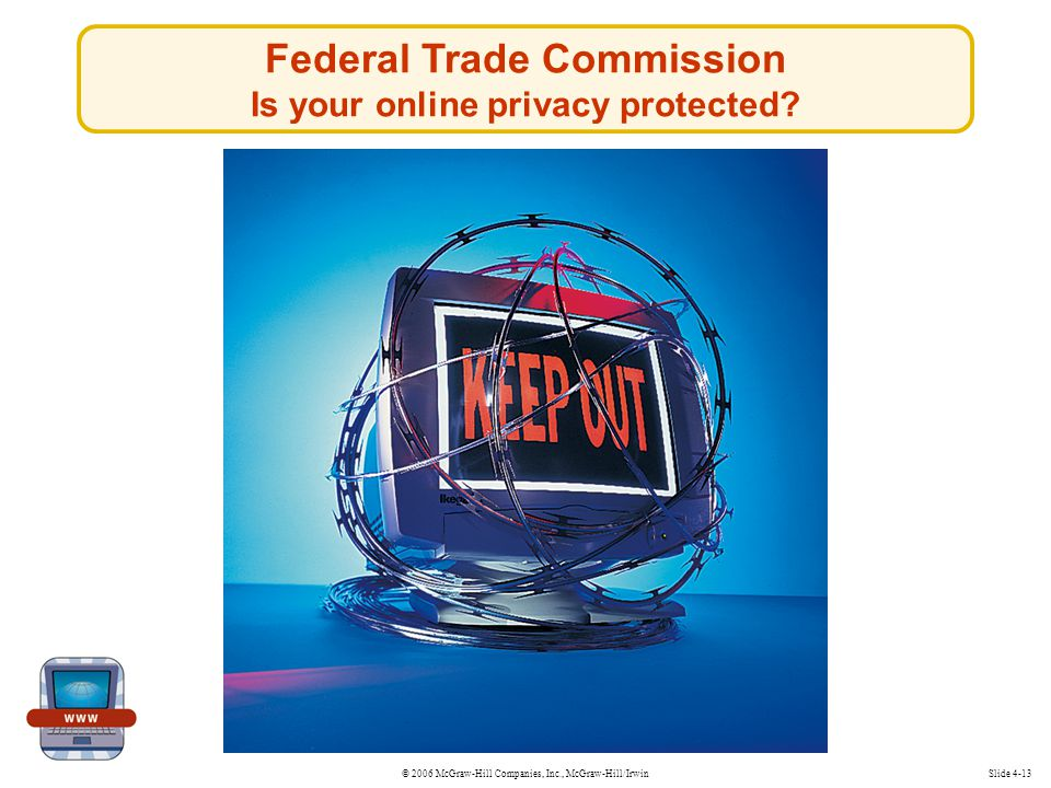 © 2006 McGraw-Hill Companies, Inc., McGraw-Hill/IrwinSlide 4-13 Federal Trade Commission Is your online privacy protected