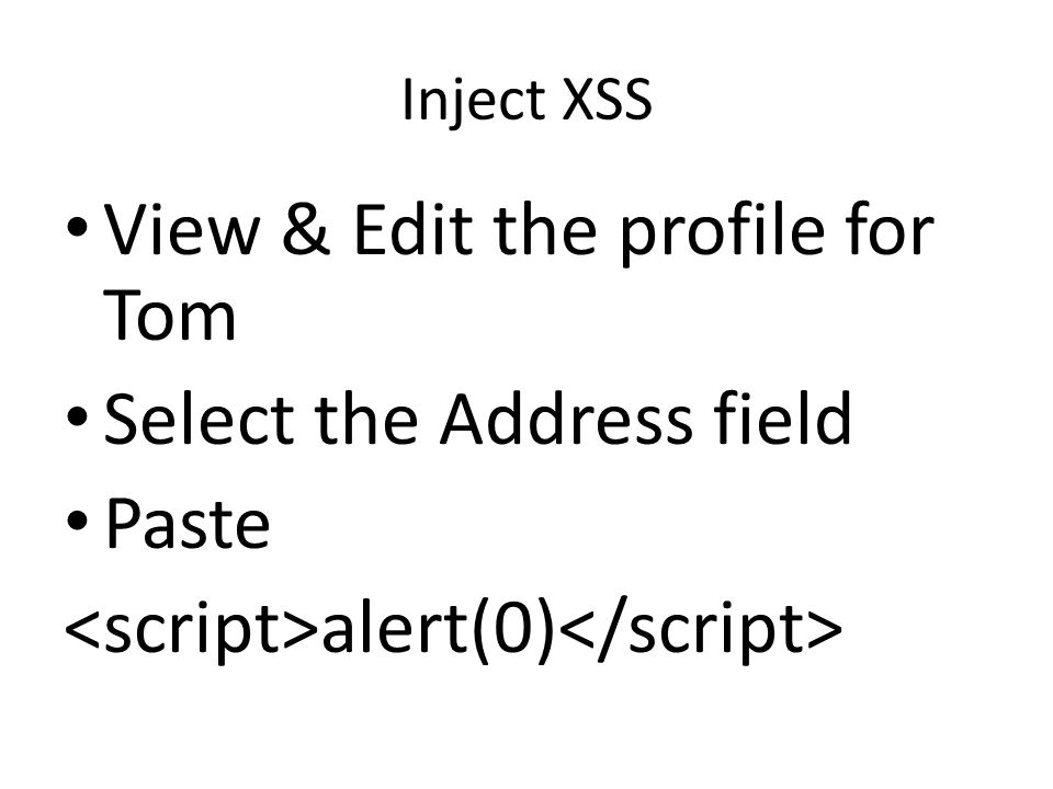 Inject XSS View & Edit the profile for Tom Select the Address field Paste alert(0)