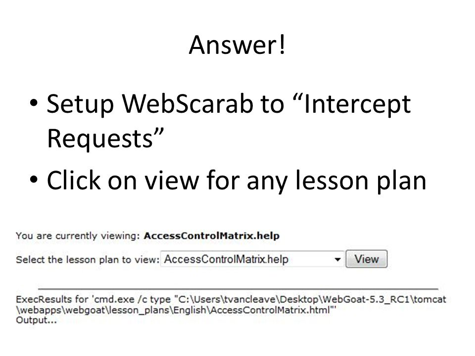 Answer! Setup WebScarab to Intercept Requests Click on view for any lesson plan