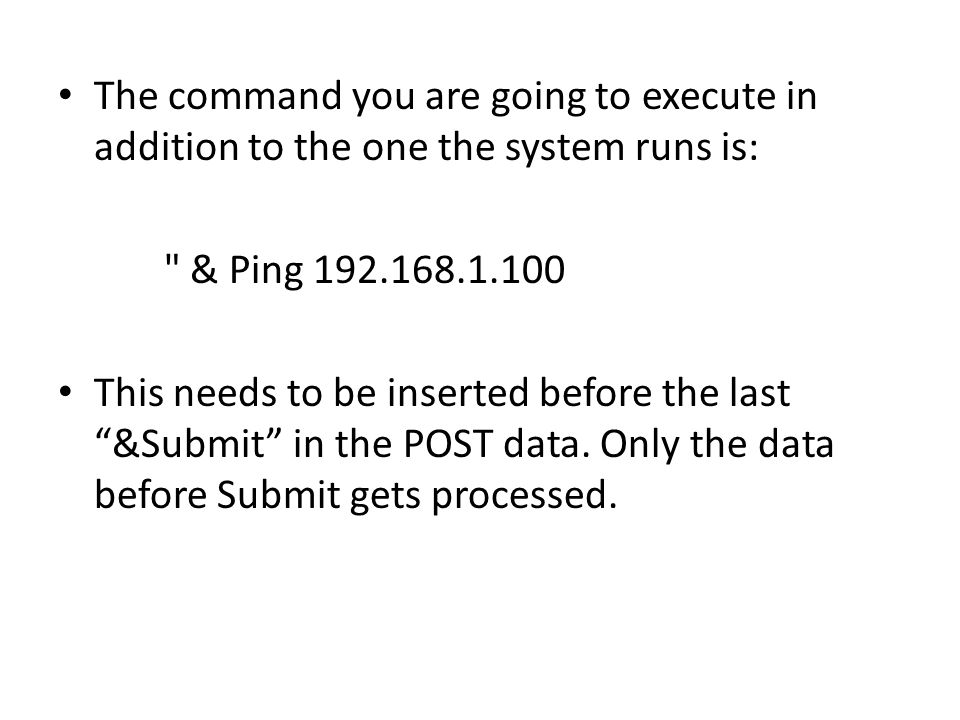 The command you are going to execute in addition to the one the system runs is: & Ping This needs to be inserted before the last &Submit in the POST data.