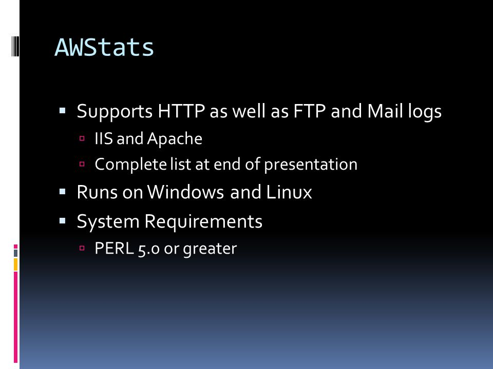 Keeping up with Web Logs  AWStats  Supports HTTP as well as FTP